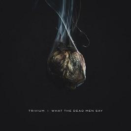 Trivium - What the Dead Men Say -