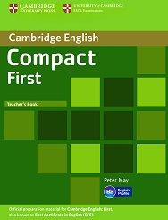 Compact First - Ниво B2: Книга за учителя : Учебен курс по английски език - Peter May -