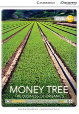 Cambridge Discovery Education Interactive Readers - Level B2+: Money Tree. The Business of Organics -