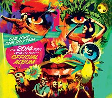 The 2014 FIFA World Cup Official Album - One Love, One Rhythm -