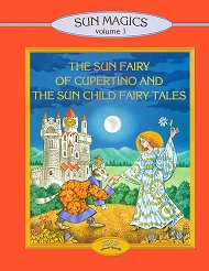 Sun Magigcs Volume 1: The Sun Fairy of Cupertino and the Sun Child Fairy Tales - Lybov Georgieva -
