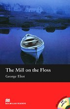 Macmillan Readers - Beginner: The Mill on the Floss + extra exercises and CD - George Eliot -
