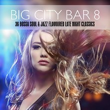 Big City Bar 8 - 6 Bossa Soul & Jazz  Flavoured Late Night Classics - 2 CD -