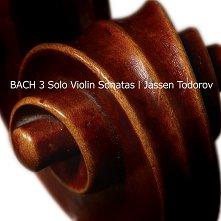 Jassen Todorov - Bach 3 Solo Violin Sonatas - компилация