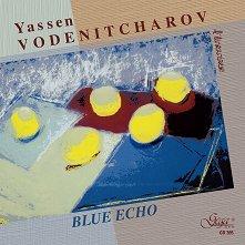 Yassen Vodenitcharov - Blue Echo -
