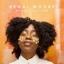 Denai Moore - We Used To Bloom -