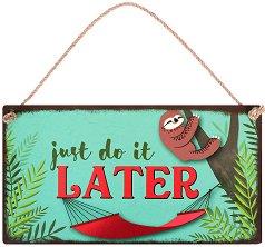 Табелка - поздравителна картичка Just Do It Later -