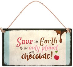 Табелка - поздравителна картичка Save the Earth. It's the only planet with chocolate -