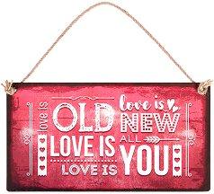 Табелка - поздравителна картичка Love is old. Love is new. Love is all. Love is you -
