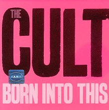 The Cult - Born Into This -