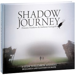 Shadow Journey: A Guide to Elizabeth Kostova's Bulgaria and Eastern Europe - Dimana Trankova, Anthony Georgieff -