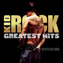 Kid Rock - Greatest Hits: You Never Saw Coming -