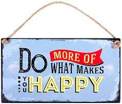 Табелка - поздравителна картичка : Do More of What Makes You Happy -