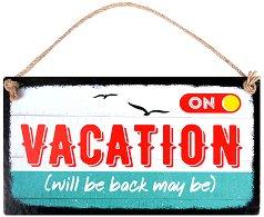 Табелка - поздравителна картичка On Vacation (Will be Back May be) -