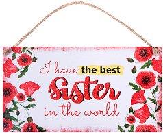 Табелка - поздравителна картичка I Have the Best Sister in the World -