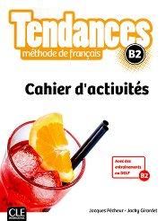 Tendances - B2: Учебна тетрадка по френски език + отговори 1 edition -