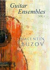 Guitar Ensembles. Volume 1 : Китарни ансамбли. Книга 1 - Валентин Бузов -
