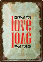 Метална табелка - Do What You Love - С размери 20 x 30 cm