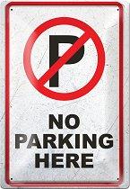 Метална табелка - No parking here - С размери 20 x 30 cm