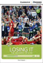 Cambridge Discovery Education Interactive Readers - Level B1: Losing It. The Meaning of Loss + онлайн материали -