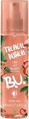 B.U. Tropical Passion Body Mist - Спрей мист за тяло с тропически аромат - крем