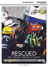 Cambridge Discovery Education Interactive Readers - Level B1+: Rescued. The Chilean Mining Accident + онлайн материали -