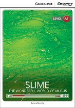 Cambridge Discovery Education Interactive Readers - Level A2: Slime. The Wonderful World of Mucus + онлайн материали -