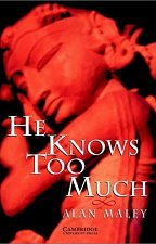 Cambridge English Readers - Ниво 6: Advanced : He Knows Too Much - Alan Maley -