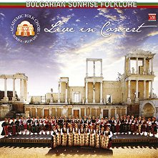 Bulgarian Sunrise Folklore - Live in Concert -