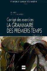 La grammaire des premiers temps: Учебен комплект по френски език : Част 2: Книга с отговори - Dominique Abry, Marie-Laure Chalaron -